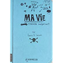 MA VIE (RACONTÉE MALGRÉ MOI)