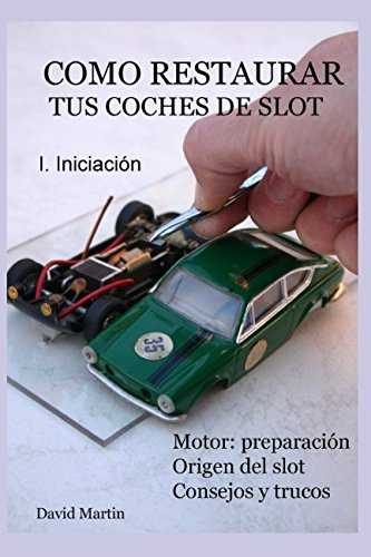 Como restaurar tus coches de slot. I. Iniciación. Tapa blanda – 5 ago 2017 David Martin Independently published 1522012265