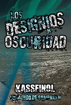 Los designios de Oscuridad (Un mundo de sombras nº 2) (Spanish Edition) by [Kassfinol]