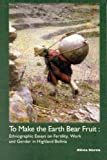 img - for To Make the Earth Bear Fruit: Ethnographic Essays on Fertility, Work and Gender in Highland Bolivia book / textbook / text book