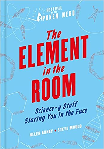 4d97289f04a The Element in the Room: Science-y Stuff Staring You in the Face: Helen  Arney, Steve Mould: 9781788400138: Books - Amazon.ca