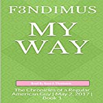 My Way: The Chronicles of a Regular American Guy |  F3ND1MUS
