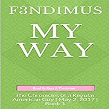 My Way: The Chronicles of a Regular American Guy Audiobook by  F3ND1MUS Narrated by Raya J. Thomason