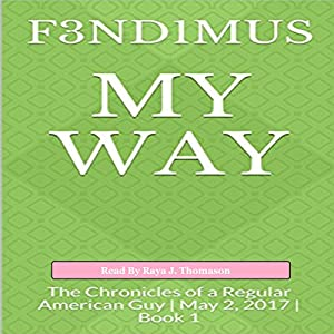 My Way: The Chronicles of a Regular American Guy Hörbuch von  F3ND1MUS Gesprochen von: Raya J. Thomason