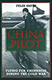 img - for China Pilot: Flying for Chennault During the Cold War book / textbook / text book