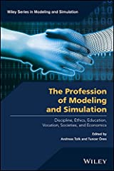 The Profession of Modeling and Simulation: Discipline, Ethics, Education, Vocation, Societies, and Economics (Wiley Series in Modeling and Simulation Book 253) Kindle Edition