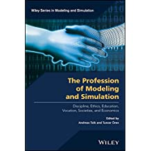 The Profession of Modeling and Simulation: Discipline, Ethics, Education, Vocation, Societies, and Economics (Wiley Series in Modeling and Simulation Book 253)