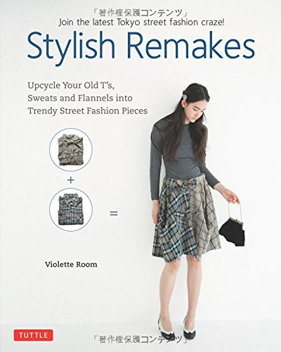 [Stylish Remakes: Upcycle Your Old T's, Sweats and Flannels into Trendy Street Fashion Pieces] (Costumes Nps)