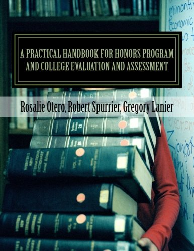 A Practical Handbook for Honors Program and College Evaluation and Assessment: A Supplement for Assessing and Evaluating Honors Programs and Colleges