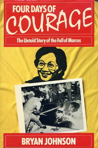 Four Days of Courage : The Untold Story of the Fall of Marcos