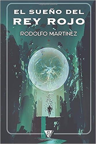 Amazon.com: El sueño del Rey Rojo (Spanish Edition) (9788415988366): Rodolfo Martínez: Books