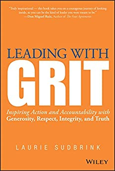 Leading with GRIT: Inspiring Action and Accountability with Generosity, Respect, Integrity, and Truth by [Sudbrink, Laurie]