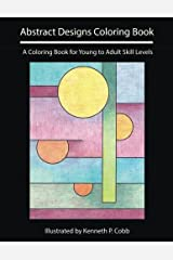 Abstract Designs Coloring Book: A Coloring Book for Young to Adult Skill Levels Paperback