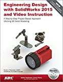 Engineering Design with SolidWorks 2015 and Video Instruction