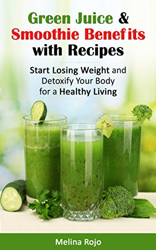 Green Juice & Smoothie Benefits with Recipes: Start Losing Weight and Detoxify Your Body for a Healthy Living (Green Juice Recipes compare prices)