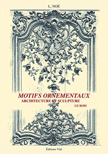 Motifs ornementaux : Architecture et sculpture volume 1 : bois et fer