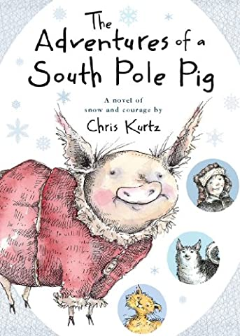 The Adventures of a South Pole Pig: A novel of snow and courage (A Place Beyond Courage)