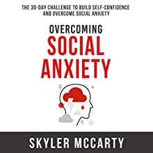Overcoming Social Anxiety: The 30-Day Challenge to Build Confidence and Overcome Social Anxiety Audiobook by Skyler McCarty Narrated by Peter J. DeFlice