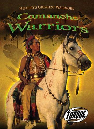Comanche Warriors (Torque Books: History's Greatest Warriors) (Torque: History's Greatest Warriors) pdf