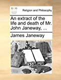 An Extract of the Life and Death of Mr John Janeway, James Janeway, 1140900323