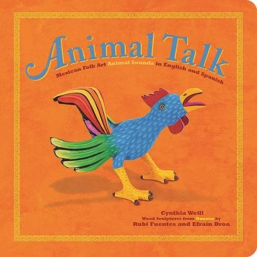 Animal Talk: Mexican Folk Art Animal Sounds in English and Spanish (First Concepts in Mexican Folk (Folk Art Sculpture)