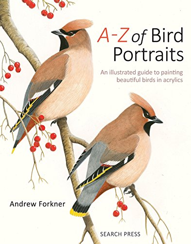 A-Z of Bird Portraits: An illustrated guide to painting beautiful birds in acrylics (Painting Acrylic Beginners)