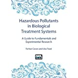 Hazardous Pollutants in Biological Treatment Systems: A Guide to Fundamentals and Experimental Research