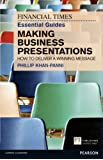 FT Essential Guide to Making Business Presentations: How to Deliver a Winning Message (The FT Guides)