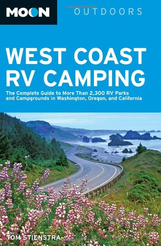 Moon West Coast RV Camping: The Complete Guide to More Than 2,300 RV Parks and Campgrounds in Washington, Oregon, and California (Moon - Park 2300