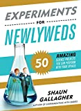 Experiments for Newlyweds: 50 Amazing Science Projects You Can Perform with Your Spouse
