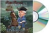 By Rush Limbaugh Rush Revere and the Brave Pilgrims Audiobook: Rush Revere & the Brave Pilgrim Audio edition[ Audiobook CD - Audiobook, CD, Unabridged by Rush Limbaugh]