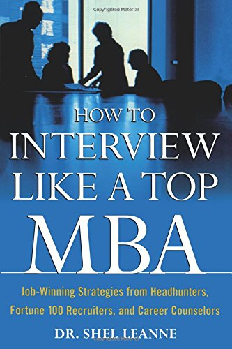 Download How to Interview Like a Top MBA: Job-Winning Strategies From Headhunters, Fortune 100 Recruiters, and Career Counselors PDF