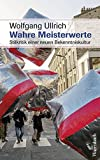 Wahre Meisterwerte: Stilkritik einer neuen Bekenntniskultur (Sachbuch)