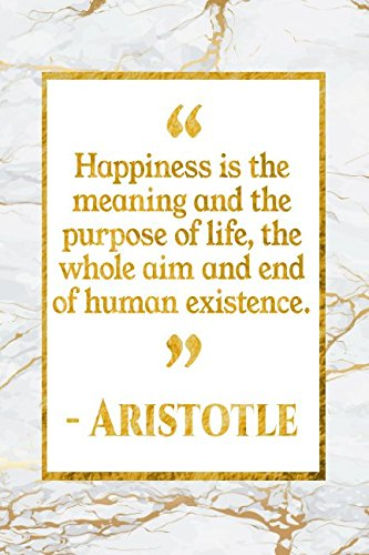 Happiness Is The Meaning And The Purpose Of Life, The Whole Aim And End Of Human Existence: Gold Marble Aristotle Quote Notebook pdf epub