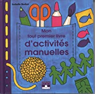 Mon tout premier livre d'activités manuelles par Isabelle Bochot