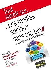 Tout savoir sur... Les médias sociaux, sans bla bla: De l'e-Réputation au Social CRM