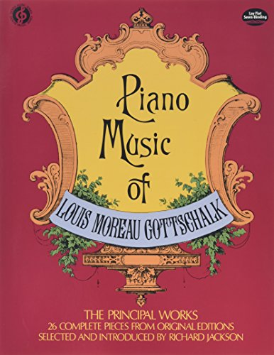 Original Music Piano Complete (Piano Music of Louis Moreau Gottschalk: 26 Complete Pieces from Original Editions)