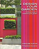 Design Your Garden - 10 Simple Steps to TransformYour Garden