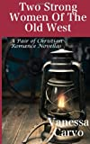 Two Strong Women of the Old West, Vanessa Carvo, 1494850656