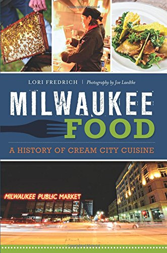 Milwaukee Food:: A History of Cream City Cuisine (American Palate) by Lori Fredrich