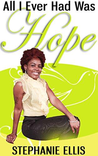 ALL I EVER HAD WAS HOPE: HOPE< FAITH< LOVE< RESILENCE