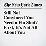 Still Not Convinced You Need a Flu Shot? First, It's Not All About You | Aaron E. Carroll
