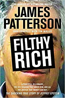 Filthy Rich: A Powerful Billionaire, the Sex Scandal that Undid Him, and All the Justice that Money Can Buy: The Shocking True Story of Jeffrey Epstein by James Patterson (2016-10-10)