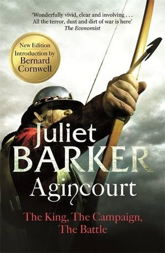 Agincourt: The King; the Campaign; the Battle