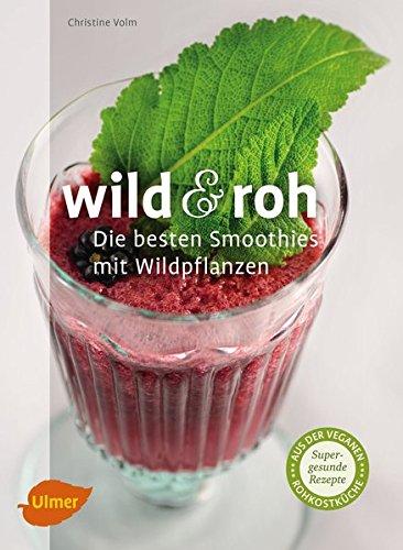 wild-und-roh-die-besten-smoothies-mit-wildpflanzen