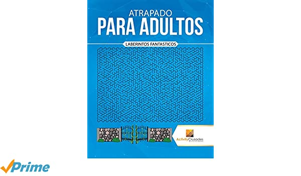 Amazon.com: Atrapado Para Adultos : Laberintos Fantasticos (Spanish Edition) (9780228219828): Activity Crusades: Books
