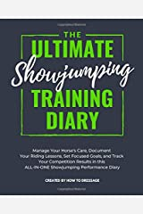 The Ultimate Showjumping Training Diary: Manage Your Horse's Care, Document Your Riding Lessons, Set Focused Goals, and Track Your Competition Results in this ALL-IN-ONE Showjumping Performance Diary Paperback