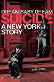 img - for Dream Baby Dream: Suicide: A New York Story book / textbook / text book