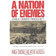 A Nation of Enemies: Chile Under Pinochet 1993 Edition by Constable, Pamela, Valenzuela, Arturo published by W. W. Norton & Company (1993)