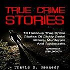 True Crime Stories: 10 Heinous True Crime Stories of Sickly Serial Killers, Murderers and Sociopaths Hörbuch von Travis S. Kennedy Gesprochen von: Lynn Longseth